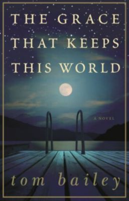 The Grace That Keeps This World, Tom Bailey
