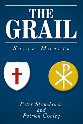 The Grail: Sacra Moneta, Patrick Conley, Peter Stonehouse