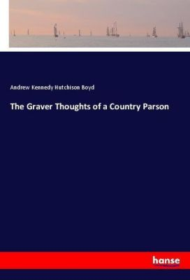 The Graver Thoughts of a Country Parson, Andrew Kennedy Hutchison Boyd