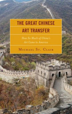 The Great Chinese Art Transfer, Michael St. Clair