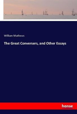 The Great Conversers, and Other Essays, William Mathews