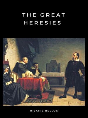 The Great Heresies, Hilaire Belloc