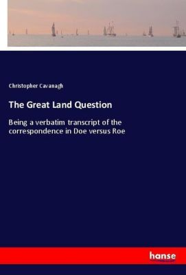 The Great Land Question, Christopher Cavanagh