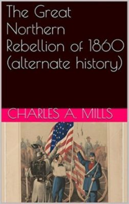 The Great Northern Rebellion of 1860 (alternate history), Charles A. Mills