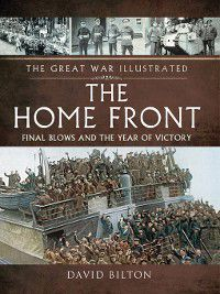 The Great War Illustrated--The Home Front, David Bilton