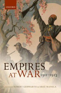 The Greater War: Empires at War: 1911-1923