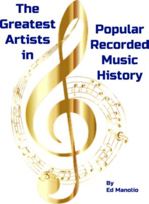 The Greatest Artists in Popular Recorded Music History (The 150 Greatest Artists in the History of Recorded Popular Music), Ed Manolio