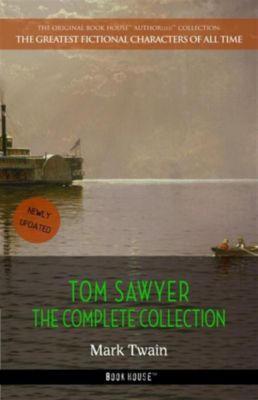 The Greatest Fictional Characters of All Time: Tom Sawyer: The Complete Collection, Mark Twain