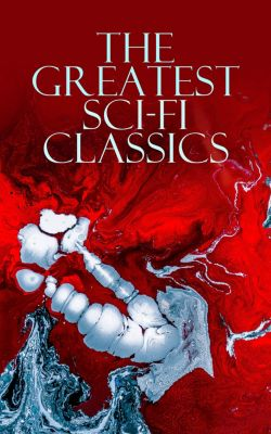 The Greatest Sci-Fi Classics, Robert Louis Stevenson, Jules Verne, Edgar Allan Poe, Arthur Conan Doyle, Mark Twain, Jack London, Abraham Merritt, Edward Bulwer-Lytton, George Macdonald, Mary Shelley, Edwin A. Abbott, Edward Bellamy, Charlotte Perkins Gilman, H. G. Wells, William Hope Hodgson, David Lindsay, H. Rider Haggard, Hugh Benson