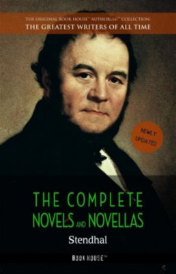 The Greatest Writers of All Time: Stendhal: The Complete Novels and Novellas, Stendhal