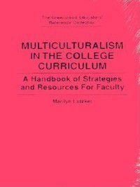 The Greenwood Educators' Reference Collection: Multiculturalism in the College Curriculum, Marilyn Lutzker