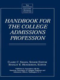 The Greenwood Educators' Reference Collection: Handbook for the College Admissions Profession, Stanley Henderson, Claire Swann