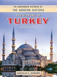 The Greenwood Histories of the Modern Nations: The History of Turkey, Douglas Howard