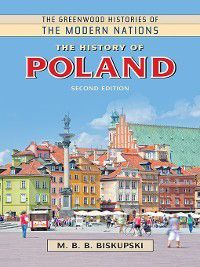 The Greenwood Histories of the Modern Nations: The History of Poland, M. B. Biskupski