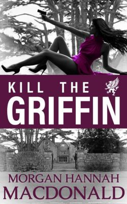 The Griffin Series: Kill The Griffin (The Griffin Series, #2), Morgan Hannah MacDonald