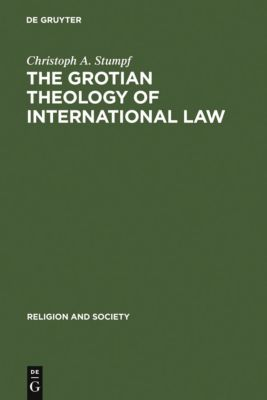 The Grotian Theology of International Law, Christoph A. Stumpf