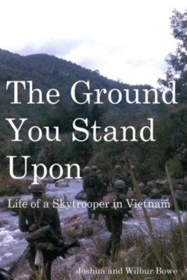 The Ground You Stand Upon, Joshua E Bowe, Wilbur E Bowe