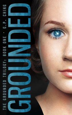 The Grounded Trilogy: Grounded (The Grounded Trilogy, #1), G. P. Ching