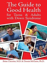 The Guide to Good Health for Teens & Adults with Down Syndrome, Dennis McGuire, Brian Chicoine