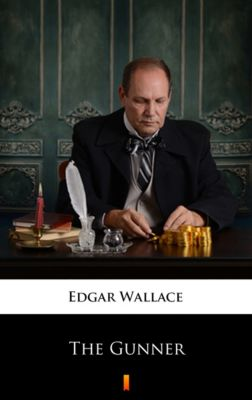 The Gunner, Edgar Wallace