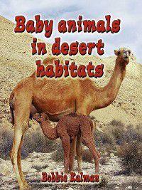 The Habitats of Baby Animals: Baby Animals In Desert Habitats, Bobbie Kalman