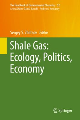 The Handbook of Environmental Chemistry: Shale Gas: Ecology, Politics, Economy