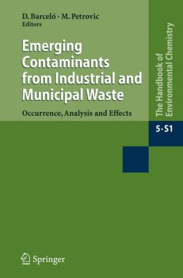 The Handbook of Environmental Chemistry: Vol.5 / 5S / 5S/1) Emerging Contaminants from Industrial and Municipal Waste