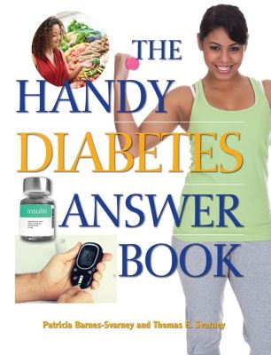 The Handy Answer Book Series: The Handy Diabetes Answer Book, Patricia Barnes-Svarney, Thomas E. Svarney
