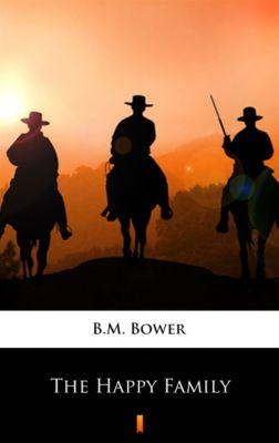 The Happy Family, B.M. Bower
