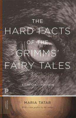 The Hard Facts of the Grimms` Fairy Tales - Expanded Edition, Wilhelm Grimm, Jacob Grimm