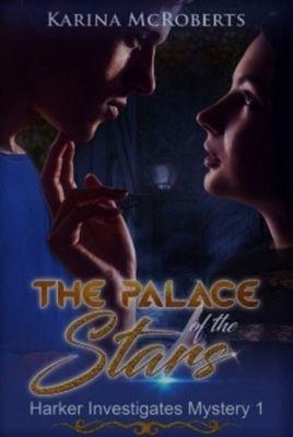 The Harker Investigates Mysteries: The Palace of the Stars: Book One of the Harker Investigates Mysteries, Karina McRoberts