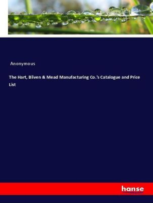 The Hart, Bliven & Mead Manufacturing Co.'s Catalogue and Price List, Anonymous