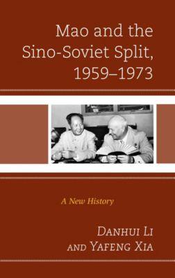 The Harvard Cold War Studies Book Series: Mao and the Sino-Soviet Split, 1959–1973, Yafeng Xia, Danhui Li