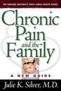 The Harvard University Press Family Health Guides: Chronic Pain and the Family, Julie K. Silver