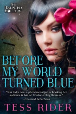 The Haunted Hollow: Before My World Turned Blue (The Haunted Hollow, #2), Tess Rider