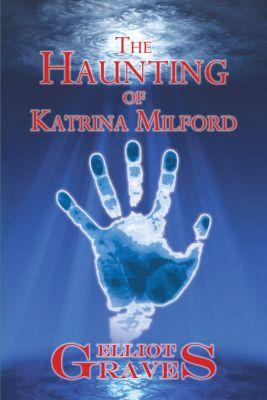 The Haunting of Katrina Milford, Elliot Graves