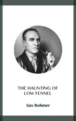 The Haunting of Low Fennel, Sax Rohmer