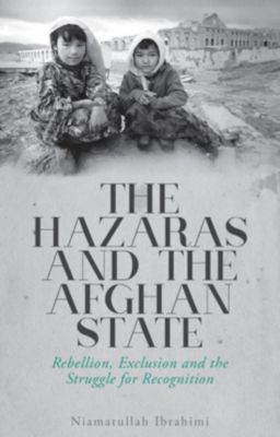 The Hazaras and the Afghan State, Niamatullah Ibrahimi