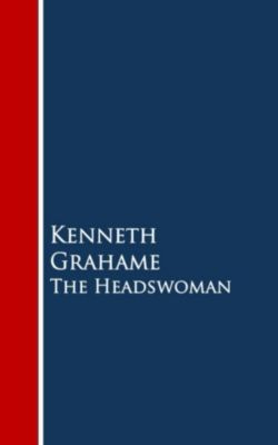 The Headswoman, Kenneth Grahame