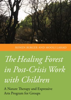 The Healing Forest in Post-Crisis Work with Children, Mooli Lahad, Ronen Berger