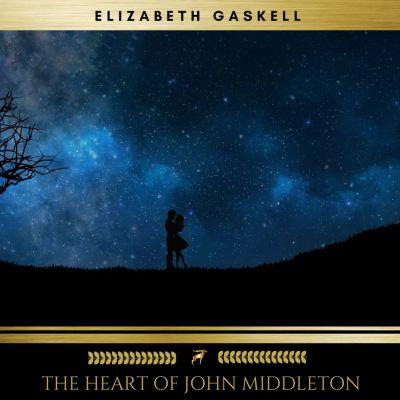 The heart of John Middleton, Elizabeth Gaskell
