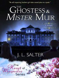 The Heart of Magnolia: The Ghostess and Mister Muir, J. L. Salter