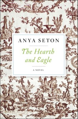 The Hearth and Eagle, Anya Seton