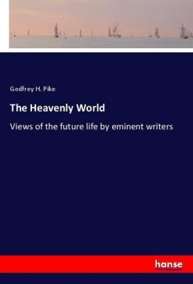 The Heavenly World, Godfrey H. Pike