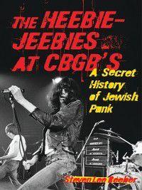 The Heebie-Jeebies at CBGB's, Steven Lee Beeber