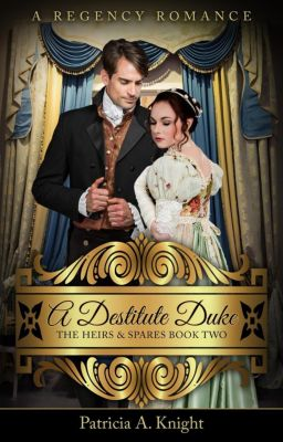 The Heirs & Spares Series: A Destitute Duke (The Heirs & Spares Series, #2), Patricia A. Knight