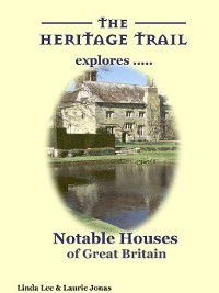 The Heritage Trail explores: Notable Houses of Great Britain, Linda Lee