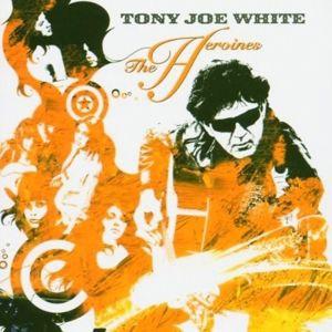 The Heroines, Tony Joe White