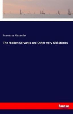 The Hidden Servants and Other Very Old Stories, Francesca Alexander
