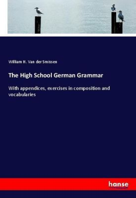 The High School German Grammar, William H. Van der Smissen